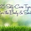 25 Self-Care Tips for the Body & Soul