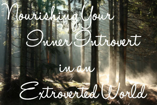 Nourishing Your Inner Introvert in an Extroverted World