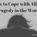 How to Cope with All the Tragedy in the World