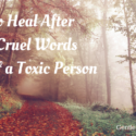 How to Heal After the Cruel Words of a Toxic Person